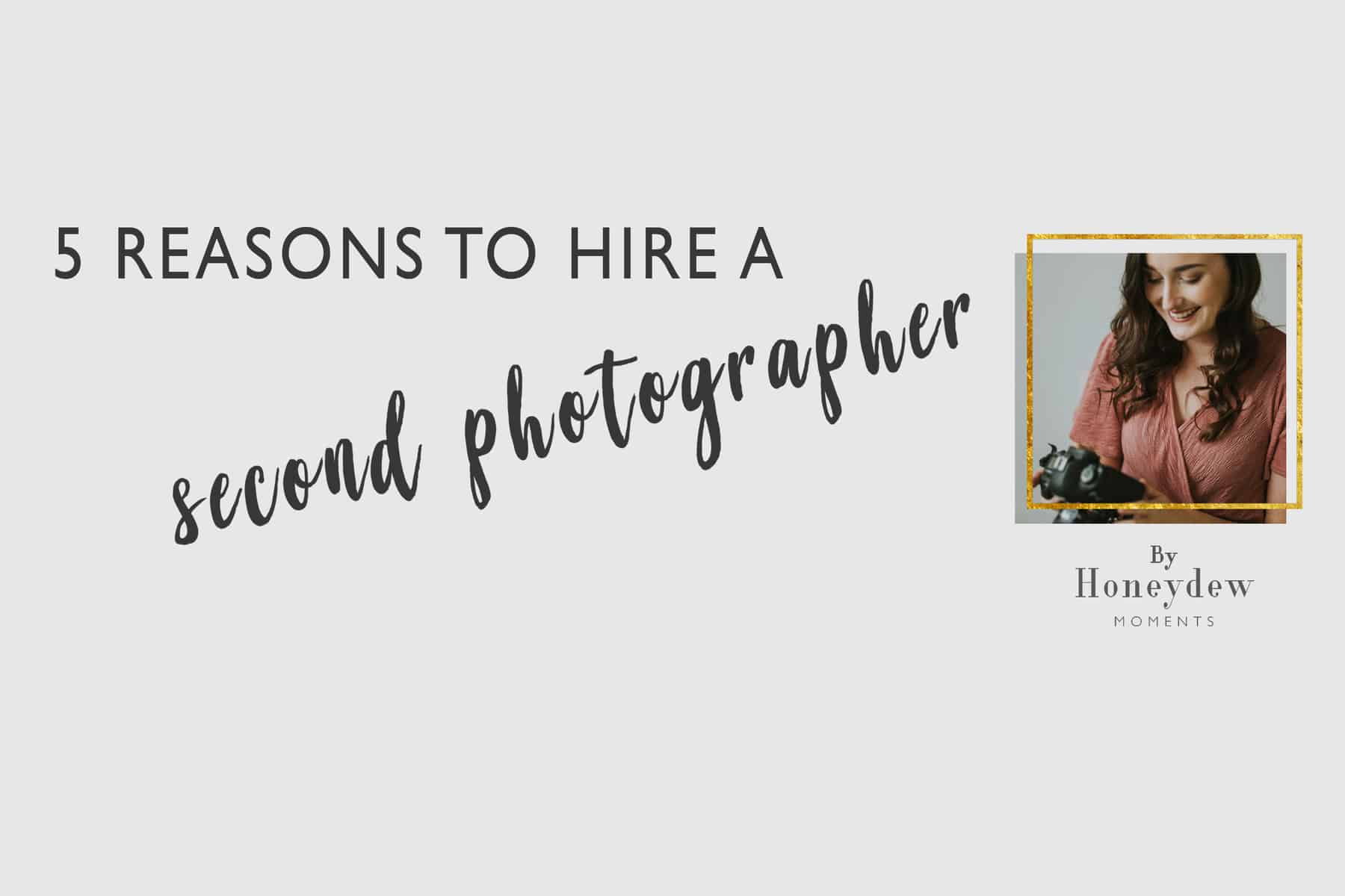 My Top 5 Reasons You Should Hire a Second Photographer